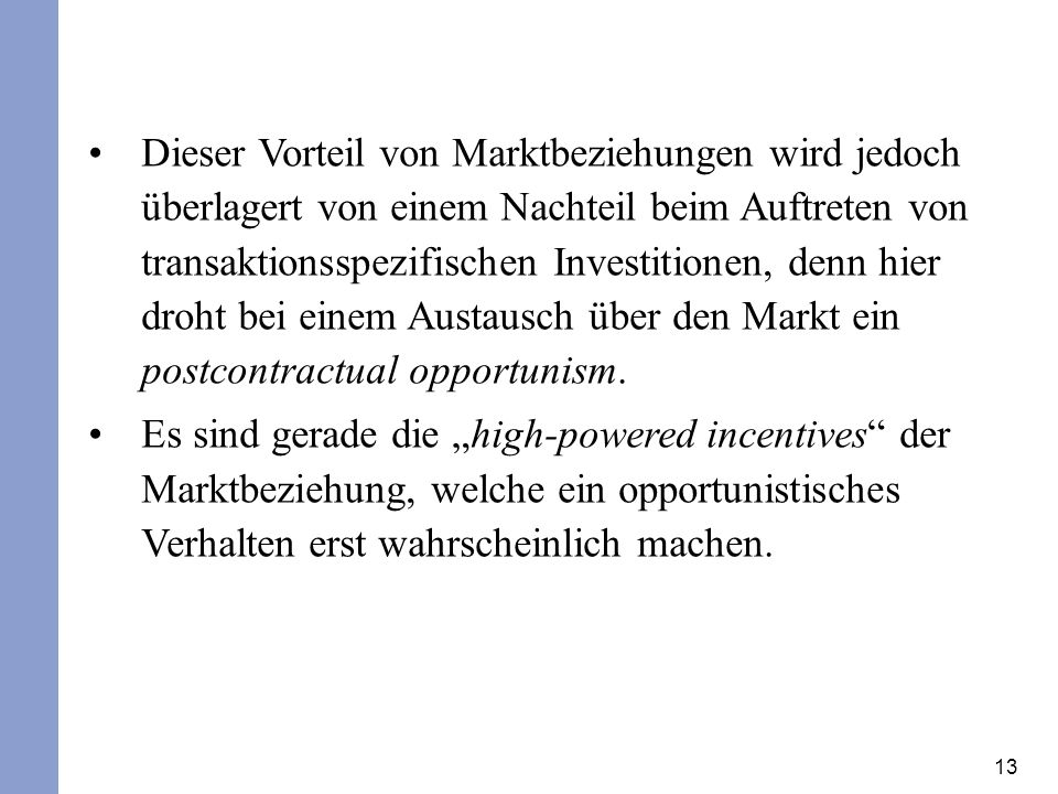 13 Dieser Vorteil von Marktbeziehungen wird jedoch überlagert von einem Nachteil beim Auftreten von transaktionsspezifischen Investitionen, denn hier