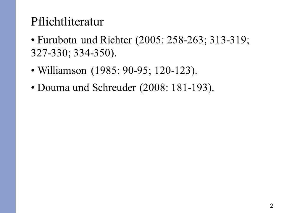 2 Pflichtliteratur Furubotn und Richter (2005: 258-263; 313-319; 327-330; 334-350). Williamson (1985: 90-95; 120-123). Douma und Schreuder (2008: 181-