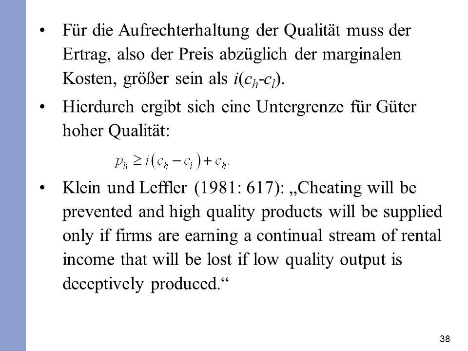 38 Für die Aufrechterhaltung der Qualität muss der Ertrag, also der Preis abzüglich der marginalen Kosten, größer sein als i(c h -c l ). Hierdurch erg