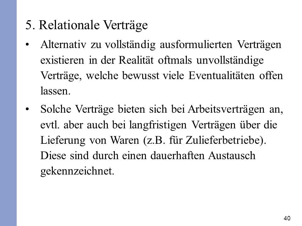 40 5. Relationale Verträge Alternativ zu vollständig ausformulierten Verträgen existieren in der Realität oftmals unvollständige Verträge, welche bewu