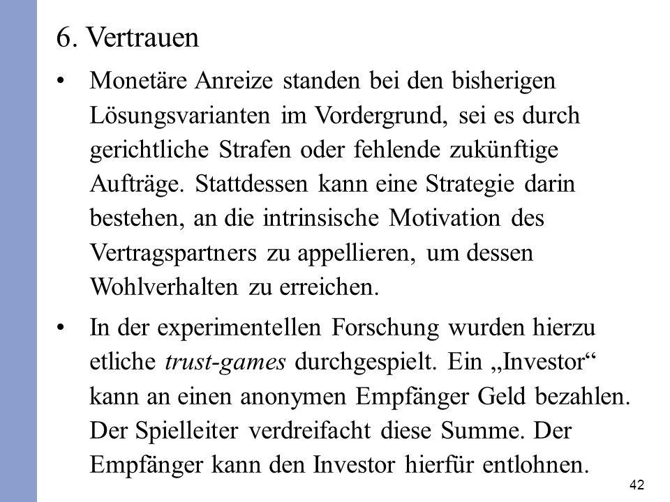 42 6. Vertrauen Monetäre Anreize standen bei den bisherigen Lösungsvarianten im Vordergrund, sei es durch gerichtliche Strafen oder fehlende zukünftig