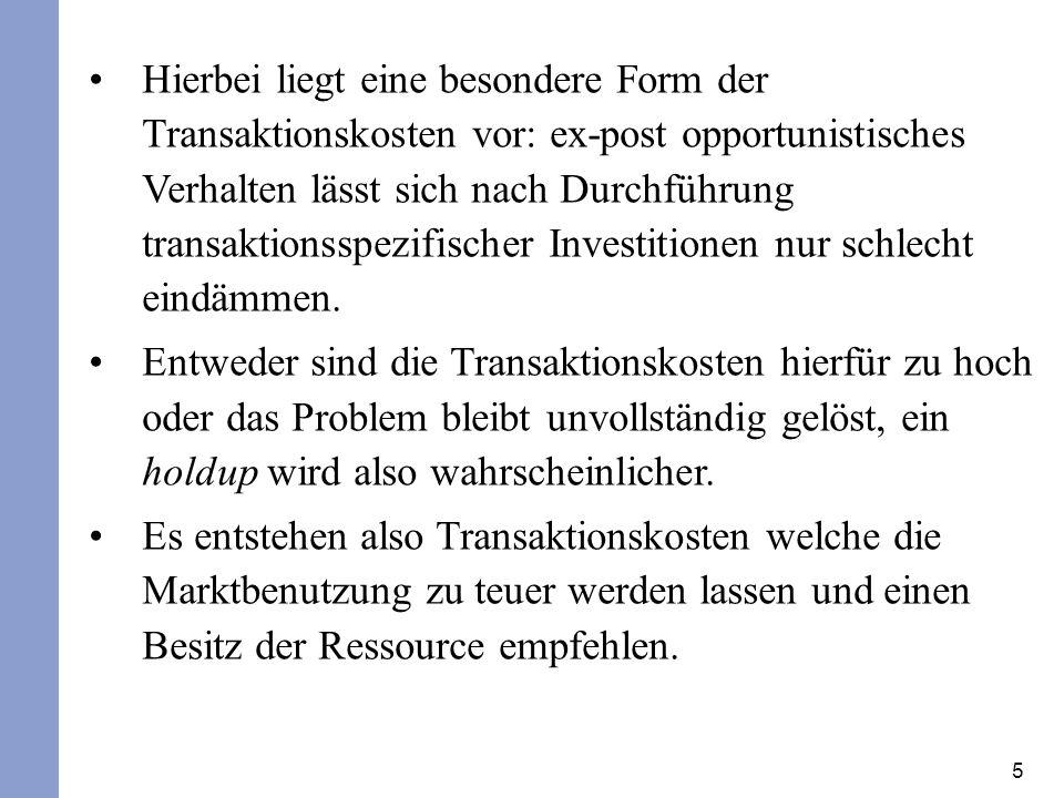 5 Hierbei liegt eine besondere Form der Transaktionskosten vor: ex-post opportunistisches Verhalten lässt sich nach Durchführung transaktionsspezifisc