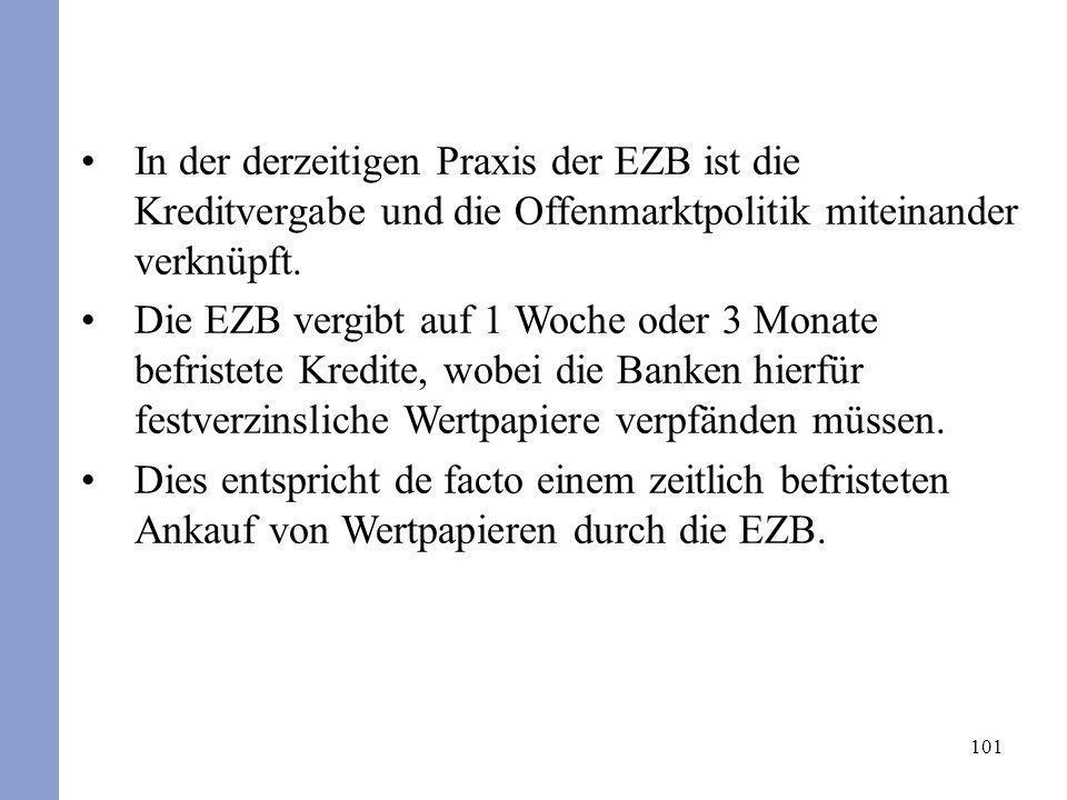 101 In der derzeitigen Praxis der EZB ist die Kreditvergabe und die Offenmarktpolitik miteinander verknüpft. Die EZB vergibt auf 1 Woche oder 3 Monate