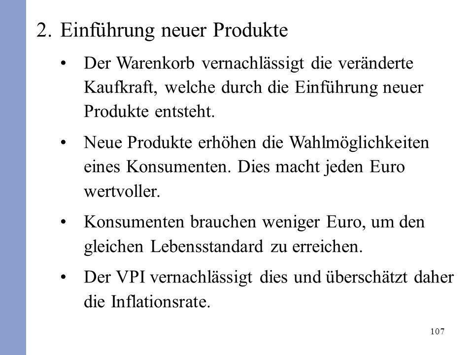 107 2.Einführung neuer Produkte Der Warenkorb vernachlässigt die veränderte Kaufkraft, welche durch die Einführung neuer Produkte entsteht. Neue Produ