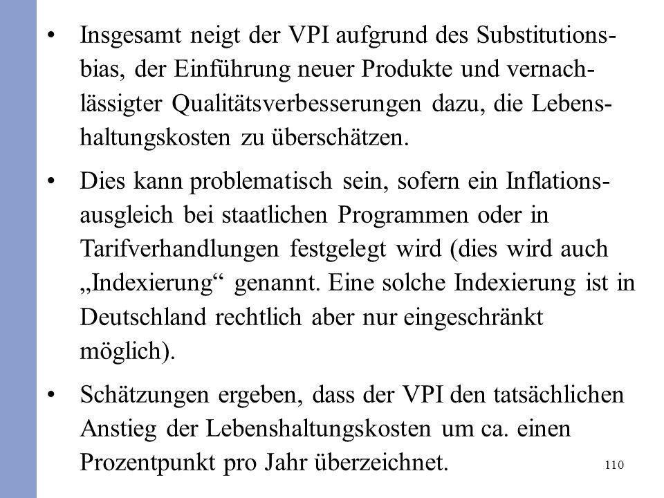 110 Insgesamt neigt der VPI aufgrund des Substitutions- bias, der Einführung neuer Produkte und vernach- lässigter Qualitätsverbesserungen dazu, die L