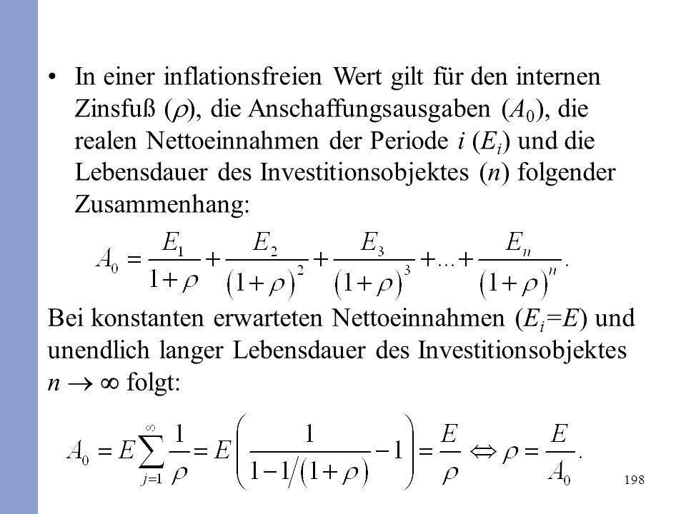 198 In einer inflationsfreien Wert gilt für den internen Zinsfuß ( ), die Anschaffungsausgaben (A 0 ), die realen Nettoeinnahmen der Periode i (E i )