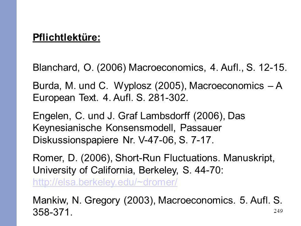 249 Pflichtlektüre: Blanchard, O. (2006) Macroeconomics, 4. Aufl., S. 12-15. Burda, M. und C. Wyplosz (2005), Macroeconomics – A European Text. 4. Auf
