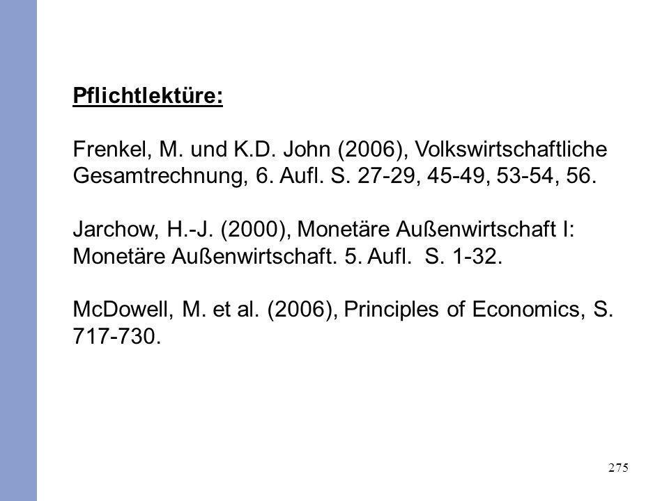 275 Pflichtlektüre: Frenkel, M. und K.D. John (2006), Volkswirtschaftliche Gesamtrechnung, 6. Aufl. S. 27-29, 45-49, 53-54, 56. Jarchow, H.-J. (2000),
