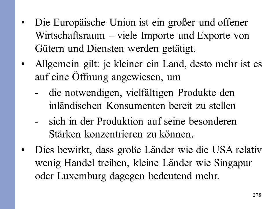 278 Die Europäische Union ist ein großer und offener Wirtschaftsraum – viele Importe und Exporte von Gütern und Diensten werden getätigt. Allgemein gi
