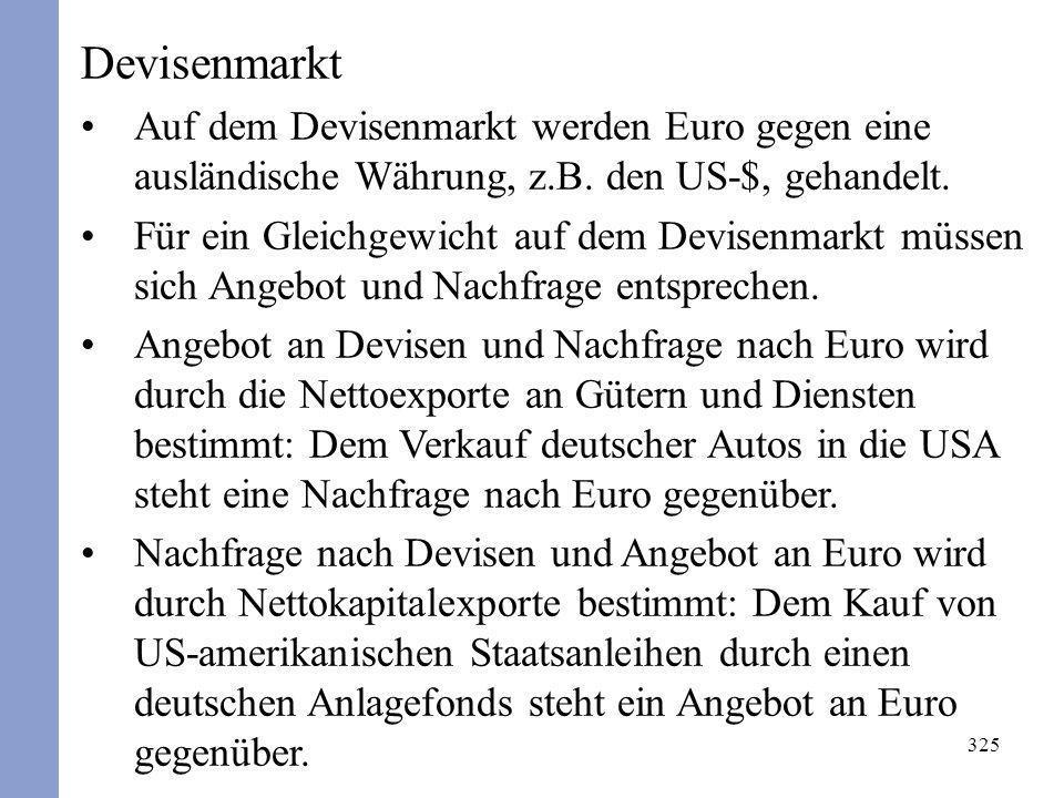 325 Devisenmarkt Auf dem Devisenmarkt werden Euro gegen eine ausländische Währung, z.B. den US-$, gehandelt. Für ein Gleichgewicht auf dem Devisenmark