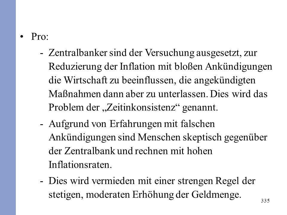 335 Pro: -Zentralbanker sind der Versuchung ausgesetzt, zur Reduzierung der Inflation mit bloßen Ankündigungen die Wirtschaft zu beeinflussen, die ang