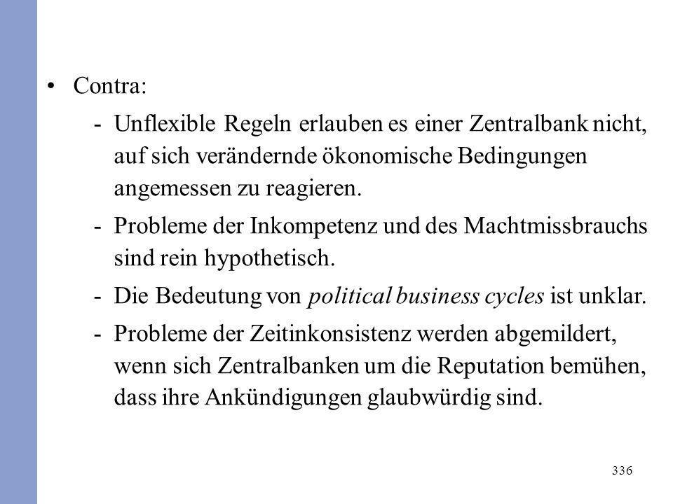 336 Contra: -Unflexible Regeln erlauben es einer Zentralbank nicht, auf sich verändernde ökonomische Bedingungen angemessen zu reagieren. -Probleme de