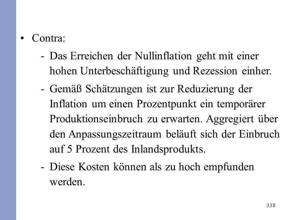 338 Contra: -Das Erreichen der Nullinflation geht mit einer hohen Unterbeschäftigung und Rezession einher. -Gemäß Schätzungen ist zur Reduzierung der