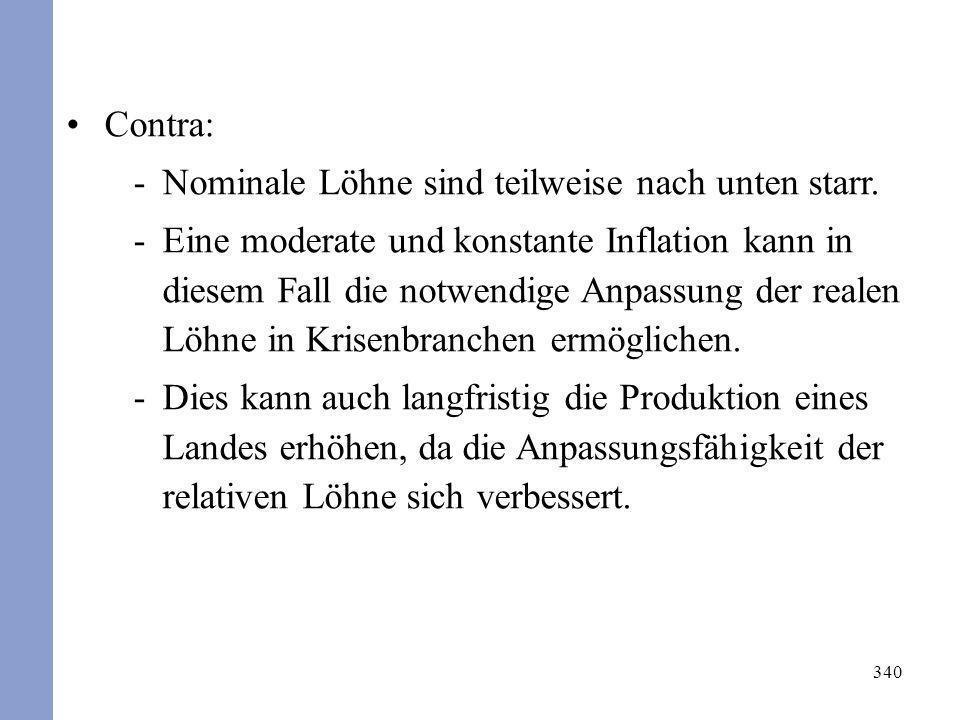 340 Contra: -Nominale Löhne sind teilweise nach unten starr. -Eine moderate und konstante Inflation kann in diesem Fall die notwendige Anpassung der r
