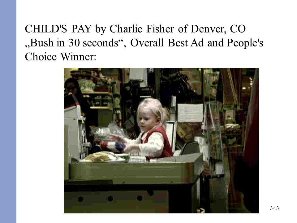 343 CHILD'S PAY by Charlie Fisher of Denver, CO Bush in 30 seconds, Overall Best Ad and People's Choice Winner: