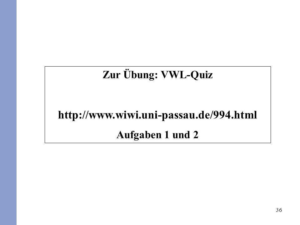 36 Zur Übung: VWL-Quiz http://www.wiwi.uni-passau.de/994.html Aufgaben 1 und 2