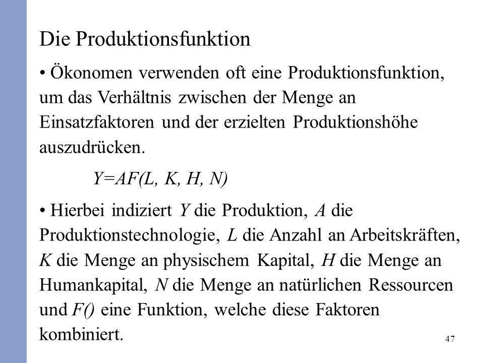 47 Die Produktionsfunktion Ökonomen verwenden oft eine Produktionsfunktion, um das Verhältnis zwischen der Menge an Einsatzfaktoren und der erzielten