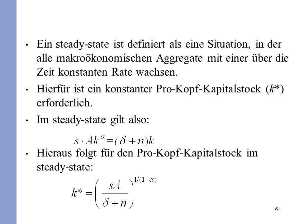 64 Ein steady-state ist definiert als eine Situation, in der alle makroökonomischen Aggregate mit einer über die Zeit konstanten Rate wachsen. Hierfür