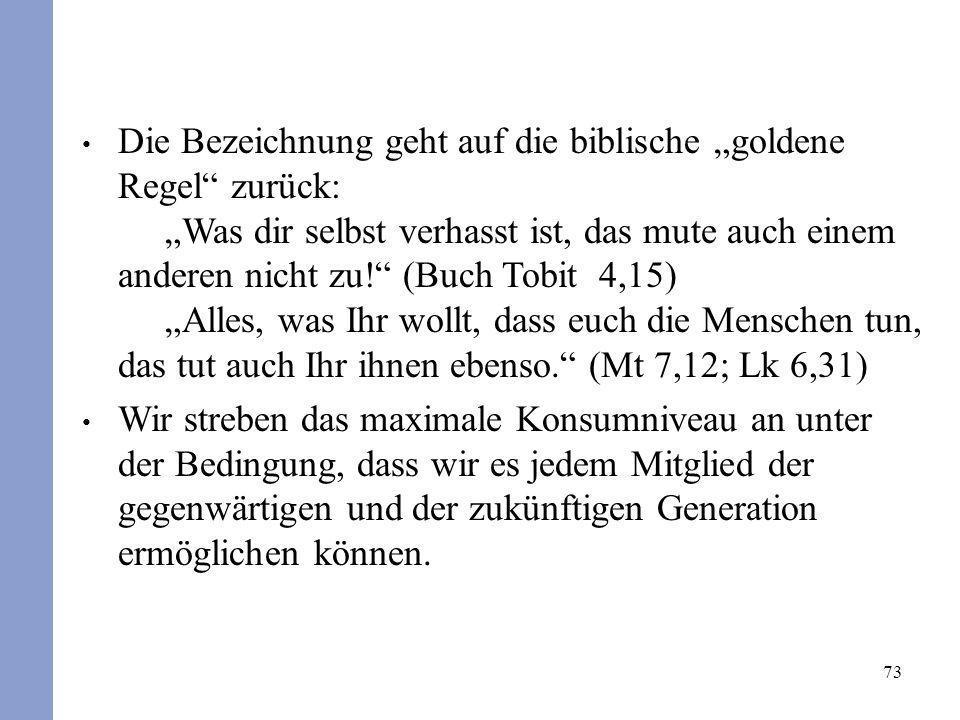 73 Die Bezeichnung geht auf die biblische goldene Regel zurück: Was dir selbst verhasst ist, das mute auch einem anderen nicht zu! (Buch Tobit 4,15) A