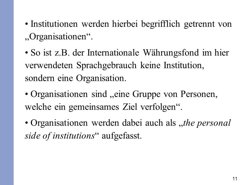 11 Institutionen werden hierbei begrifflich getrennt von Organisationen. So ist z.B. der Internationale Währungsfond im hier verwendeten Sprachgebrauc