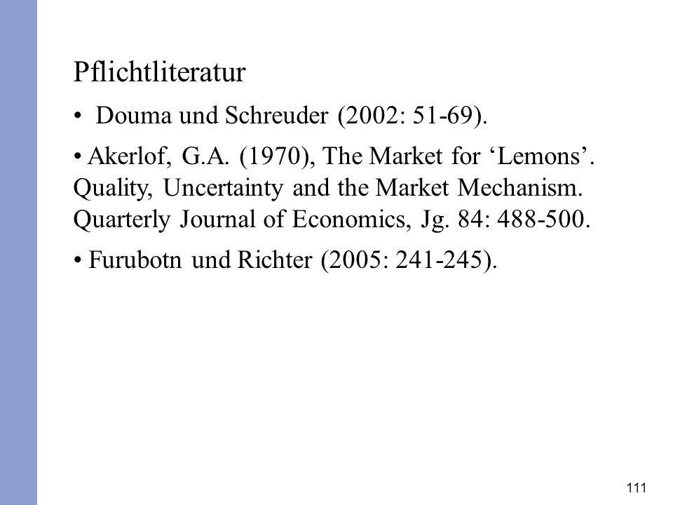 111 Pflichtliteratur Douma und Schreuder (2002: 51-69). Akerlof, G.A. (1970), The Market for Lemons. Quality, Uncertainty and the Market Mechanism. Qu