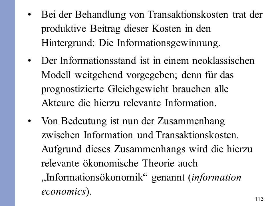 113 Bei der Behandlung von Transaktionskosten trat der produktive Beitrag dieser Kosten in den Hintergrund: Die Informationsgewinnung. Der Information