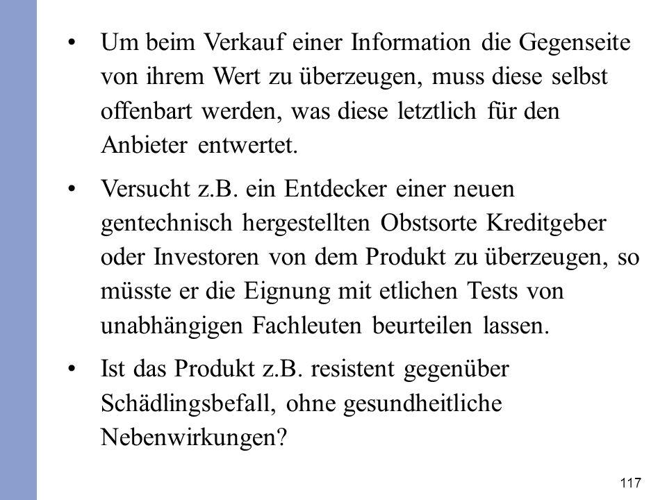 117 Um beim Verkauf einer Information die Gegenseite von ihrem Wert zu überzeugen, muss diese selbst offenbart werden, was diese letztlich für den Anb