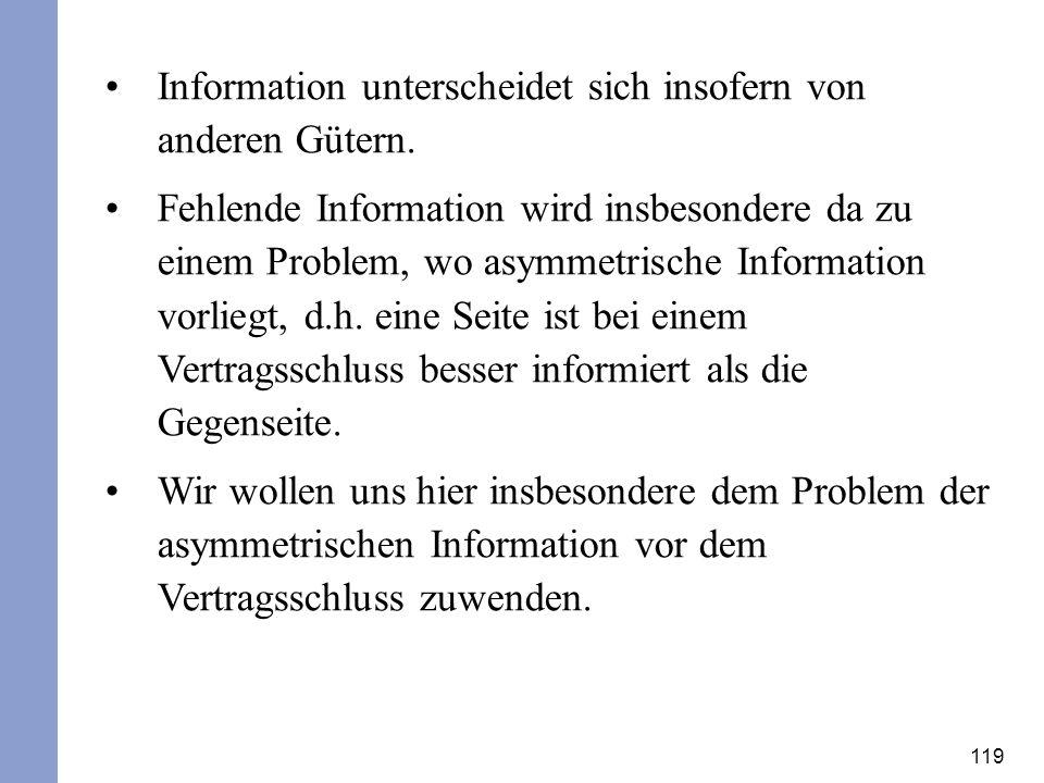 119 Information unterscheidet sich insofern von anderen Gütern. Fehlende Information wird insbesondere da zu einem Problem, wo asymmetrische Informati