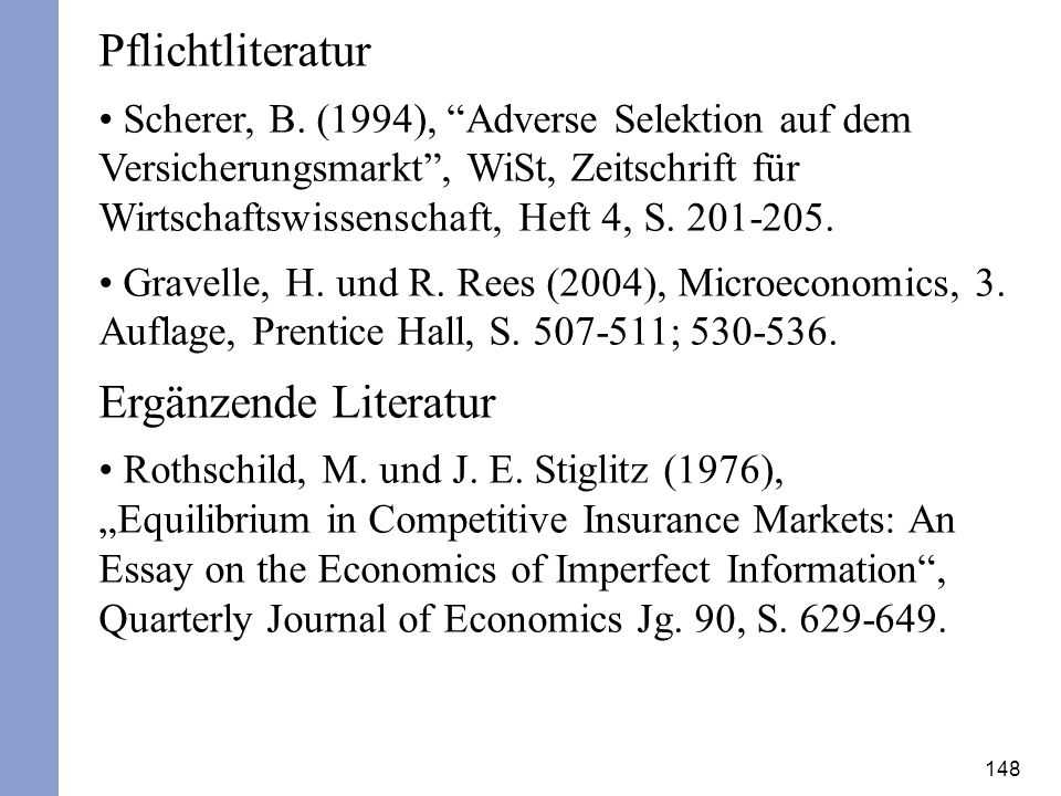 148 Pflichtliteratur Scherer, B. (1994), Adverse Selektion auf dem Versicherungsmarkt, WiSt, Zeitschrift für Wirtschaftswissenschaft, Heft 4, S. 201-2