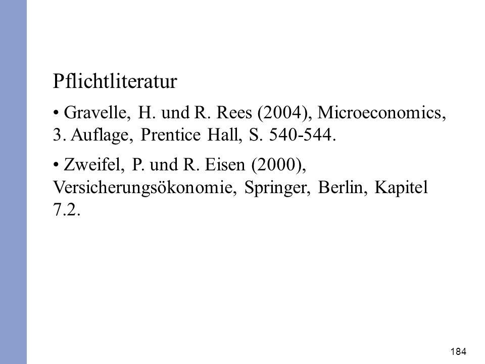 184 Pflichtliteratur Gravelle, H. und R. Rees (2004), Microeconomics, 3. Auflage, Prentice Hall, S. 540-544. Zweifel, P. und R. Eisen (2000), Versiche
