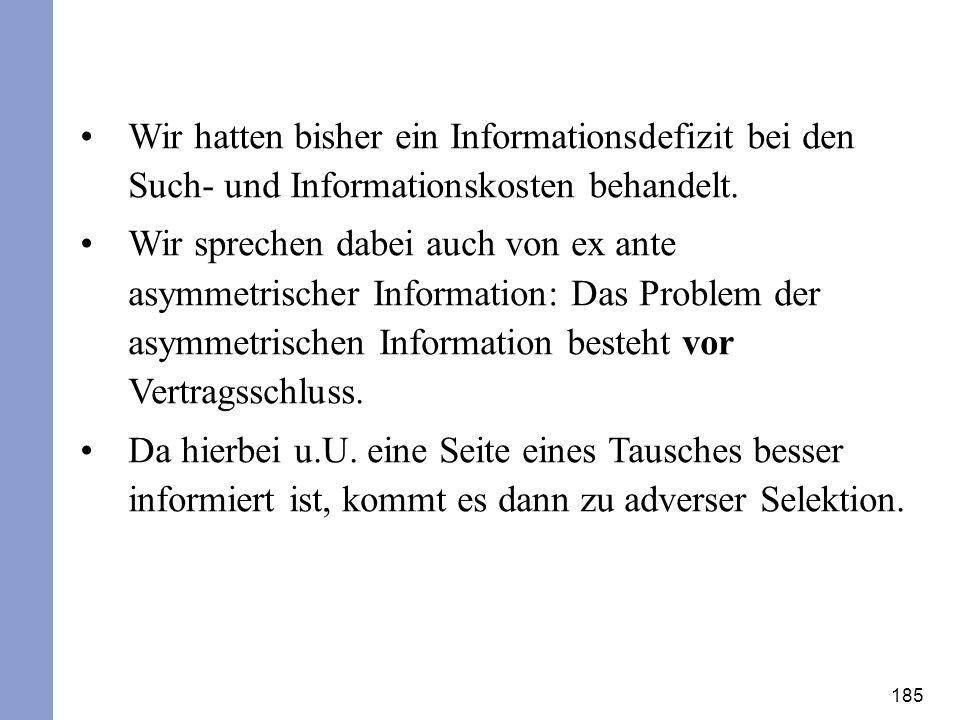 185 Wir hatten bisher ein Informationsdefizit bei den Such- und Informationskosten behandelt. Wir sprechen dabei auch von ex ante asymmetrischer Infor