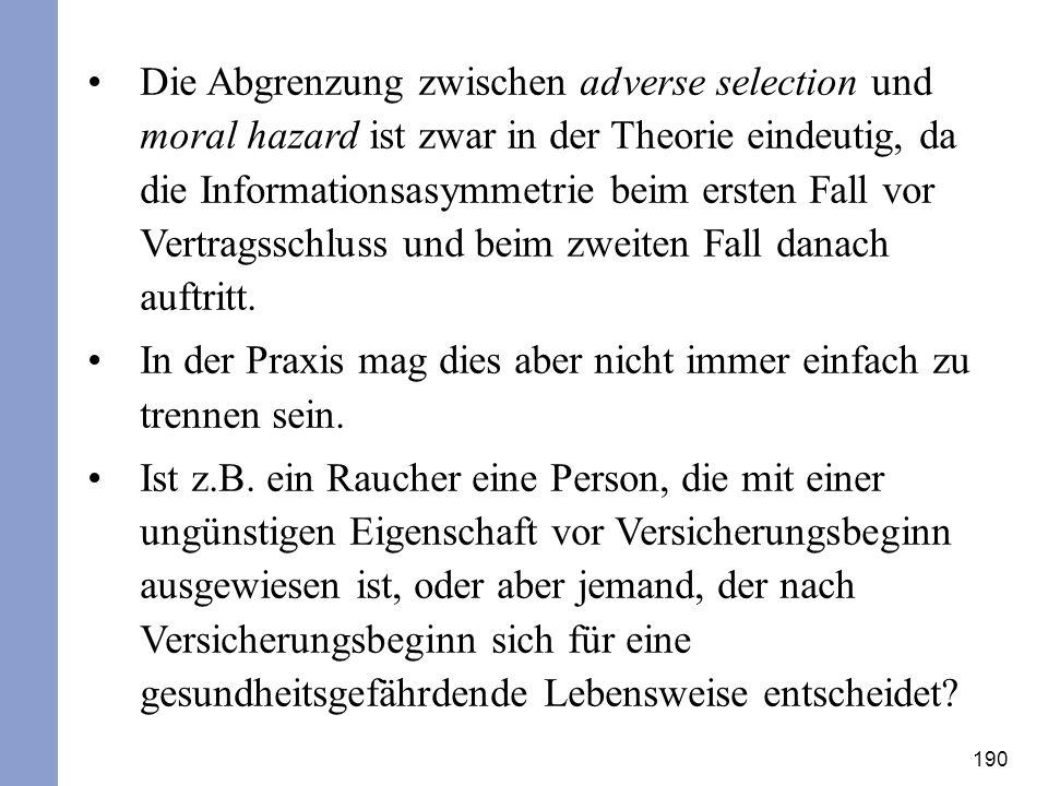 190 Die Abgrenzung zwischen adverse selection und moral hazard ist zwar in der Theorie eindeutig, da die Informationsasymmetrie beim ersten Fall vor V