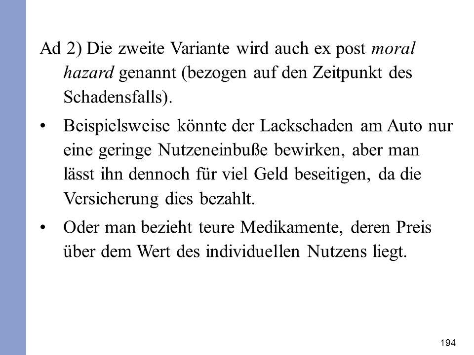 194 Ad 2) Die zweite Variante wird auch ex post moral hazard genannt (bezogen auf den Zeitpunkt des Schadensfalls). Beispielsweise könnte der Lackscha