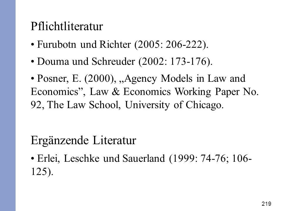 219 Pflichtliteratur Furubotn und Richter (2005: 206-222). Douma und Schreuder (2002: 173-176). Posner, E. (2000), Agency Models in Law and Economics,