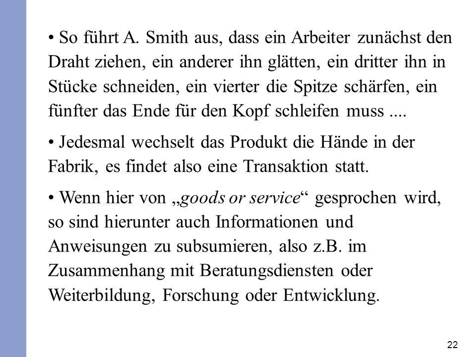 22 So führt A. Smith aus, dass ein Arbeiter zunächst den Draht ziehen, ein anderer ihn glätten, ein dritter ihn in Stücke schneiden, ein vierter die S