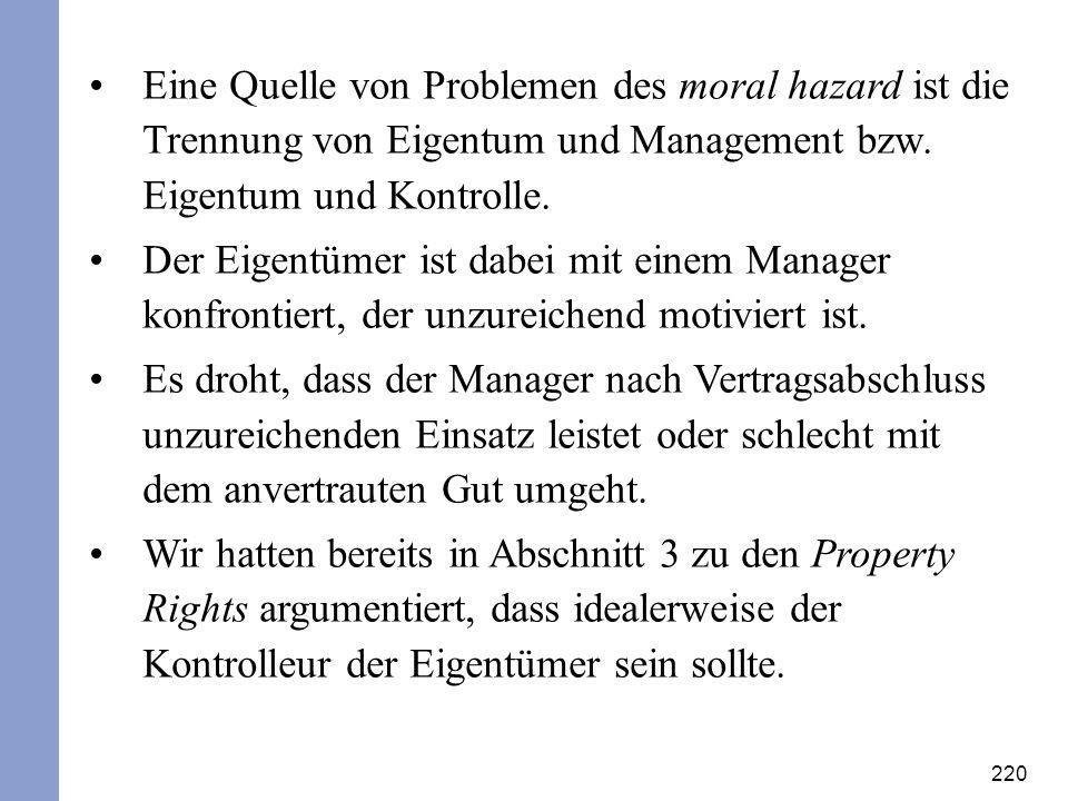 220 Eine Quelle von Problemen des moral hazard ist die Trennung von Eigentum und Management bzw. Eigentum und Kontrolle. Der Eigentümer ist dabei mit