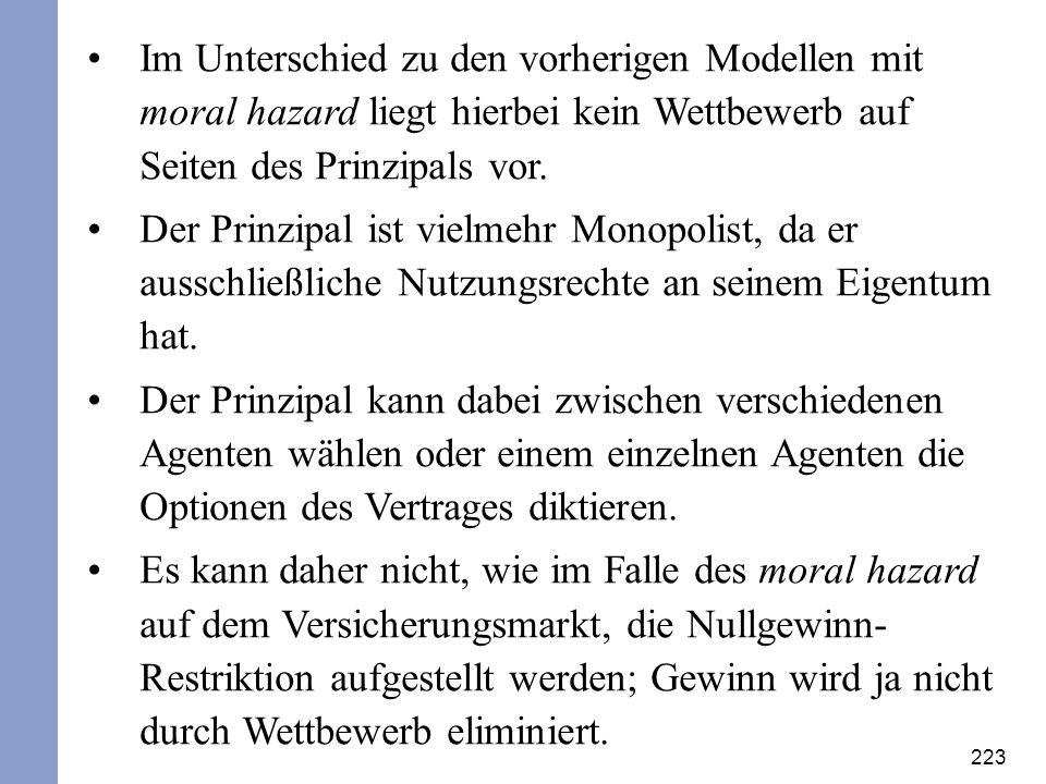 223 Im Unterschied zu den vorherigen Modellen mit moral hazard liegt hierbei kein Wettbewerb auf Seiten des Prinzipals vor. Der Prinzipal ist vielmehr