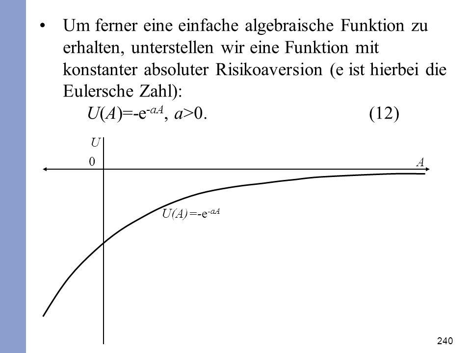 240 Um ferner eine einfache algebraische Funktion zu erhalten, unterstellen wir eine Funktion mit konstanter absoluter Risikoaversion (e ist hierbei d