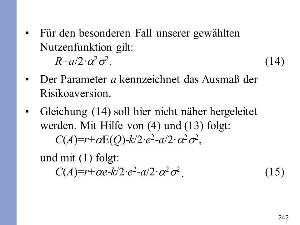 242 Für den besonderen Fall unserer gewählten Nutzenfunktion gilt: R=a/2· 2 2. (14) Der Parameter a kennzeichnet das Ausmaß der Risikoaversion. Gleich