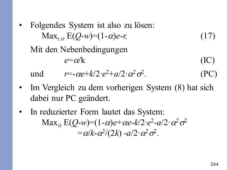 244 Folgendes System ist also zu lösen: Max r, E(Q-w)=(1- )e-r,(17) Mit den Nebenbedingungen e= /k(IC) und r=- e+k/2·e 2 +a/2· 2 2. (PC) Im Vergleich