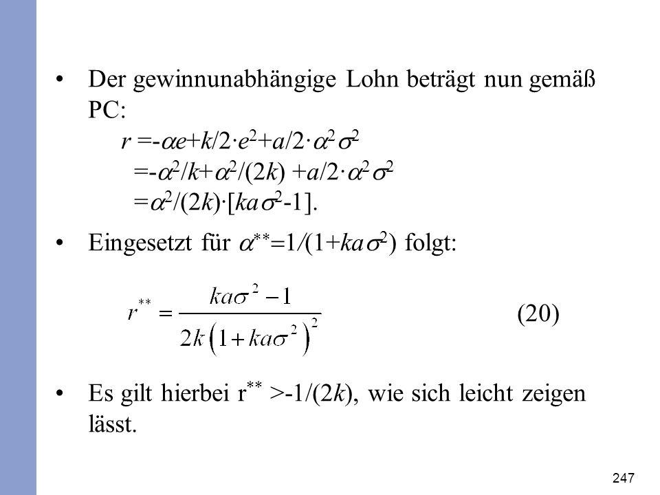 247 Der gewinnunabhängige Lohn beträgt nun gemäß PC: r =- e+k/2·e 2 +a/2· 2 2 =- 2 /k+ 2 /(2k) +a/2· 2 2 = 2 /(2k)·[ka 2 - ]. Eingesetzt für /(1+ka 2