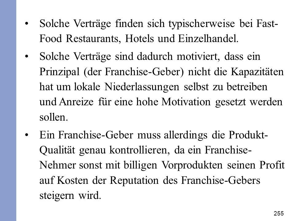 255 Solche Verträge finden sich typischerweise bei Fast- Food Restaurants, Hotels und Einzelhandel. Solche Verträge sind dadurch motiviert, dass ein P