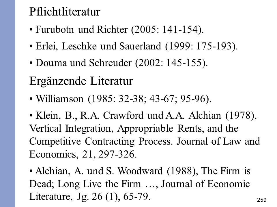 259 Pflichtliteratur Furubotn und Richter (2005: 141-154). Erlei, Leschke und Sauerland (1999: 175-193). Douma und Schreuder (2002: 145-155). Ergänzen