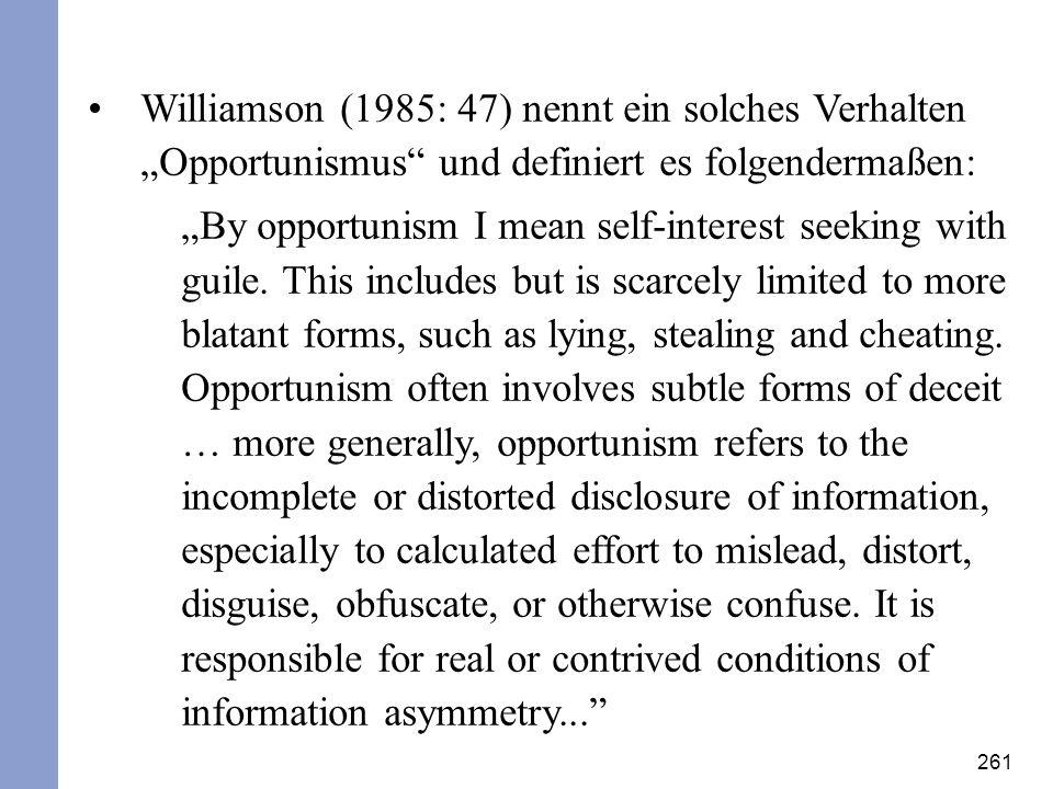 261 Williamson (1985: 47) nennt ein solches Verhalten Opportunismus und definiert es folgendermaßen: By opportunism I mean self-interest seeking with