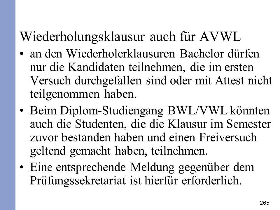 265 Wiederholungsklausur auch für AVWL an den Wiederholerklausuren Bachelor dürfen nur die Kandidaten teilnehmen, die im ersten Versuch durchgefallen
