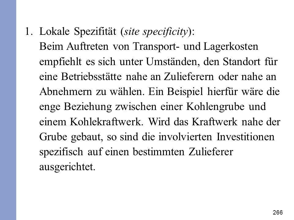 266 1.Lokale Spezifität (site specificity): Beim Auftreten von Transport- und Lagerkosten empfiehlt es sich unter Umständen, den Standort für eine Bet
