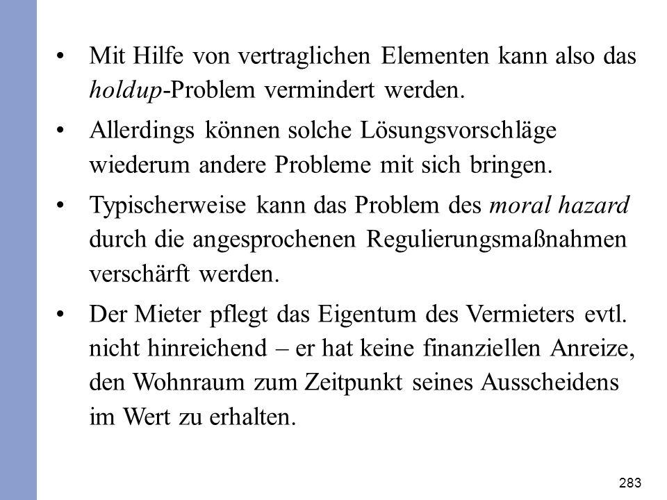 283 Mit Hilfe von vertraglichen Elementen kann also das holdup-Problem vermindert werden. Allerdings können solche Lösungsvorschläge wiederum andere P