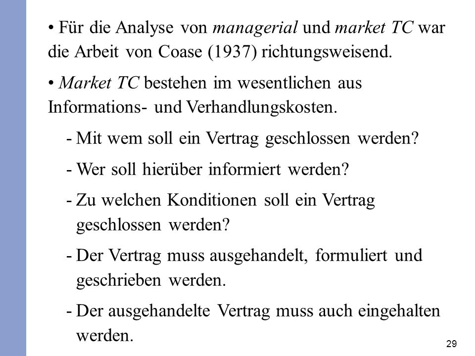 29 Für die Analyse von managerial und market TC war die Arbeit von Coase (1937) richtungsweisend. Market TC bestehen im wesentlichen aus Informations-
