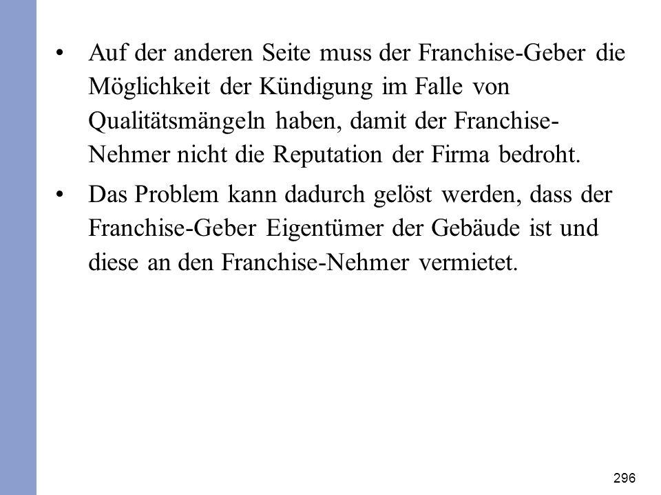 296 Auf der anderen Seite muss der Franchise-Geber die Möglichkeit der Kündigung im Falle von Qualitätsmängeln haben, damit der Franchise- Nehmer nich