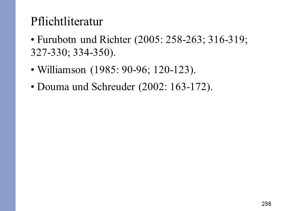 298 Pflichtliteratur Furubotn und Richter (2005: 258-263; 316-319; 327-330; 334-350). Williamson (1985: 90-96; 120-123). Douma und Schreuder (2002: 16